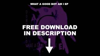FREE DOWNLOAD (What A Good Boy Am I EP)