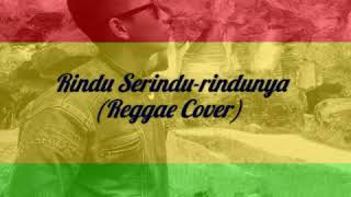 Rindu Serindu Rindunya - Lirik lagu (Reggae Cover)