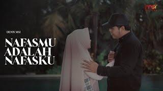 Denis Chairis - Nafasmu Adalah Nafasku (Official Music Video)