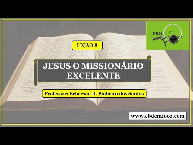 Lição 8 - Jesus o Missionário Excelente