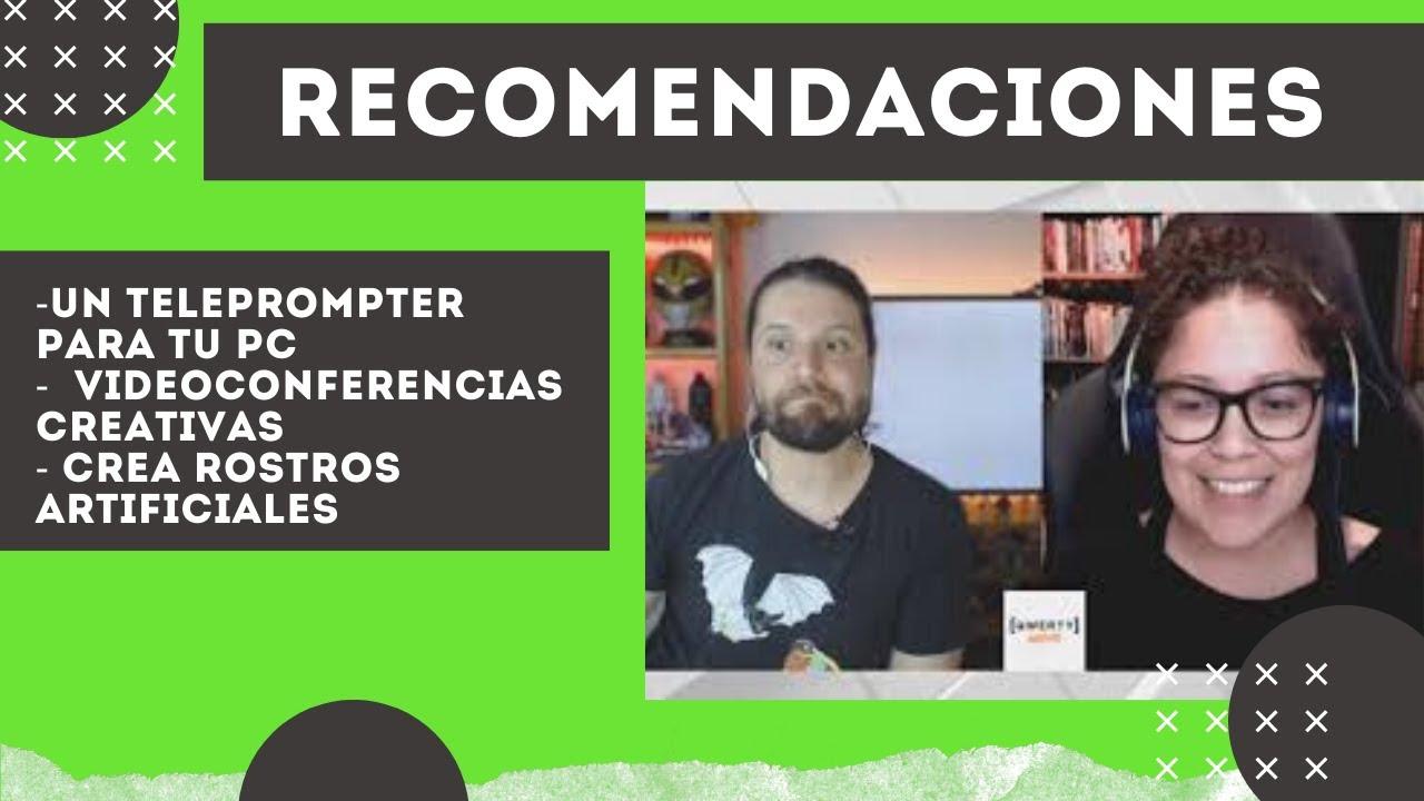 Un teleprompter para tu PC, videoconferencias creativas, y rostros artificiales - Recomendaciones