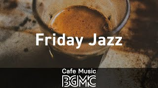 Friday Jazz: Slow Afternoon Background Music - Music for Noon Coffee or Tea, Work, Study and Relax