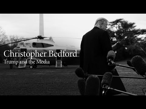 Christopher Bedford | Trump and the Media