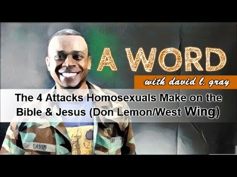 The 4 Attacks Homosexuals Make on the Bible & Jesus (Don Lemon/West Wing)