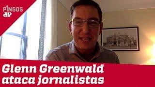 Glenn Greenwald ataca jornalistas