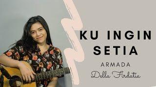 Ku Ingin Setia - Della firdatia (Armada) Live Cover