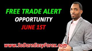 FREE Trade Alert (June 1) - So Darn Easy Forex