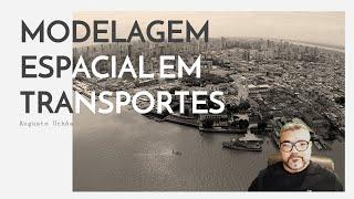 MODELAGEM ESPACIAL EM TRANSPORTES