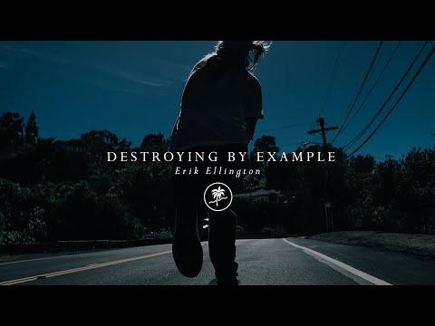 Destroying By Example - Erik Ellington