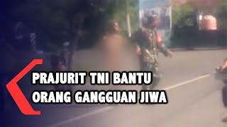 Viral Prajurit TNI Bantu Orang Gangguan Jiwa yang Telanjang di Tengah Jalan
