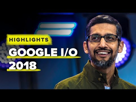 Google I/O 2018 highlights: Android P, Google Lens and AI