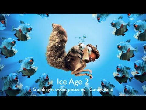 ICE AGE 2 - GarageBand (Goodnight Sweet Possums)