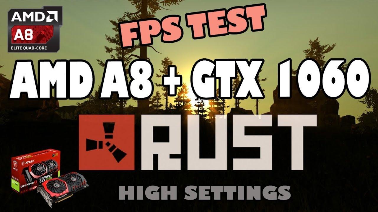 RUST AMD A8 5600k + GTX1060 FPS TEST - YouTube