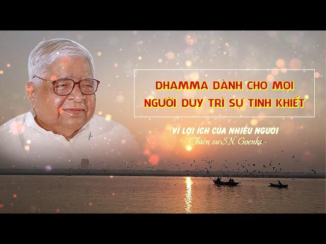 Vì lợi ích của nhiều người - Dhamma dành cho mọi người - Duy trì sự tinh khiết - S.N. Goenka
