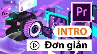 Premiere Cơ bản - Tập 4: Hướng dẫn tạo INTRO cho Video đơn giản