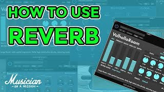 How to Use Reverb Like a Pro (3 Simple Techniques) | musicianonamission.com - Mix School #18