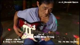 Tiếng Quốc Đêm Trăng * tân cổ _ tiếng ca Chị Phượng & guitar : Chú Ba  * TG  Vũ Đức Sao Biển