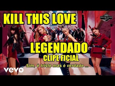 BLACKPINK  - Kill This Love MV tradução - legendado