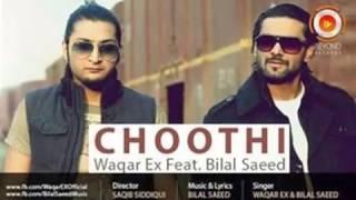Choothi   Waqar Ex ft Bilal Saeed   Full Song   2014