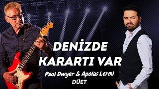 DÜET (Denizde Karartı Var - Paul Dwyer & Apolas Lermi Düeti)