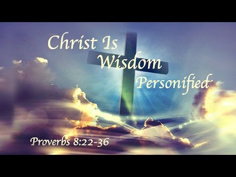 Christ is Wisdom Personified, Proverbs 8:22-36