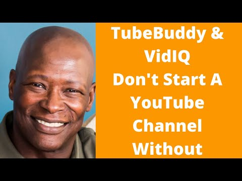 tubebuddy-&-vidiq-don't-start-a-youtube-channel-without
