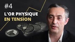 #4 Tension sur l'or physique !