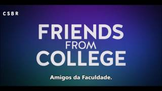 Friends From College Trailer [LEGENDADO]
