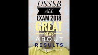 Great news about DSSSB || all exam || Results|| Final Appointment|| latest updates 2018