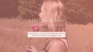 Lifecoach Phil - Gelukkig zijn met jezelf, dat is waar het om gaat.
