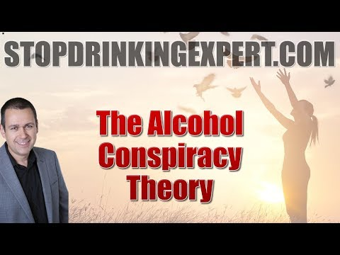 Stop Drinking Expert: The Alcohol Conspiracy Theory