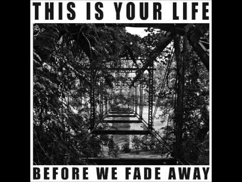 This Is Your Life - Before We Fade Away (Full Album)