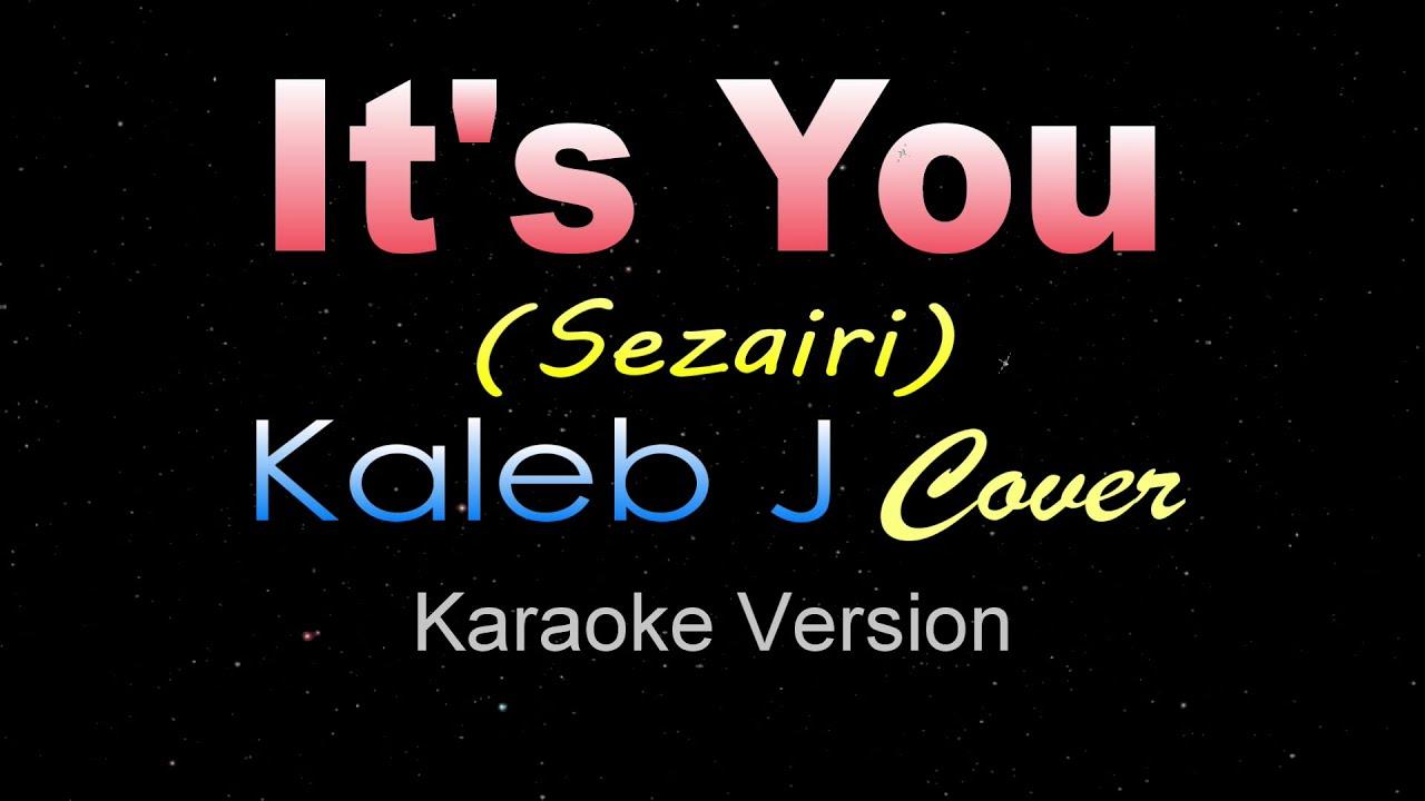 IT'S YOU - Kaleb J [Cover] Sezairi (Karaoke/Instrumental)