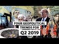 Four Key Geopolitical Trends for Q2 2019