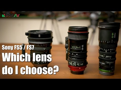 Which Lens for your FS5 / FS7? - Fujinon, Sony or Canon