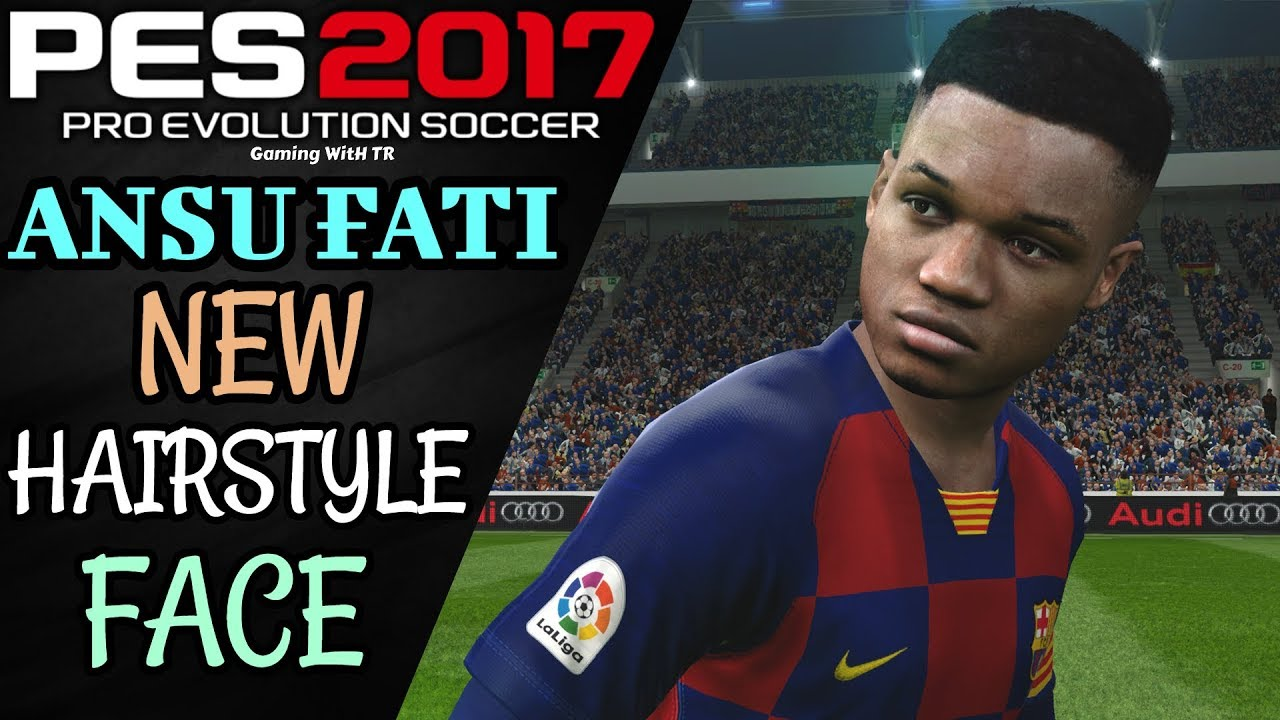 Pes 2017 Ansu Fati New Hairstyle New Face Youtube