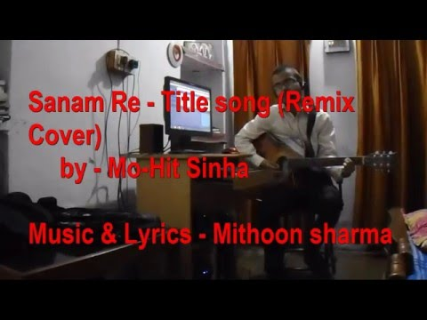 Sanam Re | Remix Cover By Mohit Sinha  | Arijit Singh  | Mithoon  | T-Series