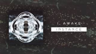 I, Awake - Instance