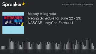Racing Schedule for June 22 - 23: NASCAR, IndyCar, Formula1