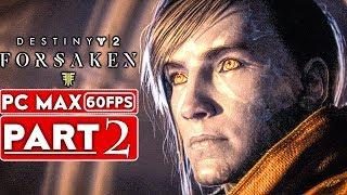 DESTINY 2 FORSAKEN Gameplay Walkthrough Part 2 [1080p HD 60FPS PC MAX SETTINGS] - No Commentary