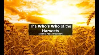 The Who's Who of the Harvests (and Luke has no tribulation!)