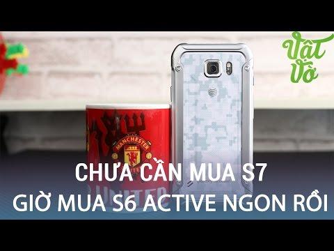 Vật Vờ  Không cần đợi Galaxy S7, ngay bây giờ mua S6 Active là ngon rồi