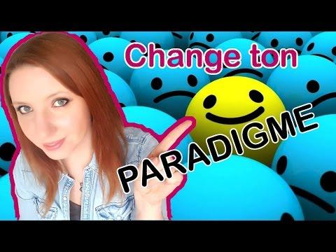 Tu veux changer de vie? Change de paradigme !