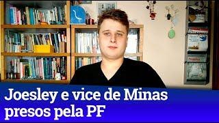 JOESLEY BATISTA E VICE-GOVERNADOR DE MINAS PRESOS PELA PF NA OPERAÇÃO CAPITU