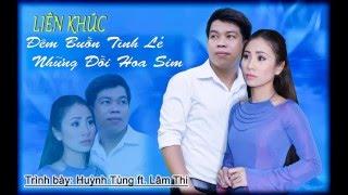 LK Đêm Buồn Tình Lẻ _ Những Đồi Hoa Sim - Huỳnh Tùng ft. Lâm Thi