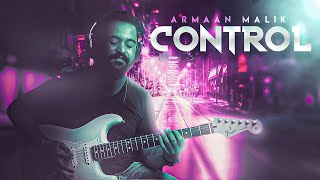 Armaan Malik - Control | GUITAR PLAYTHROUGH