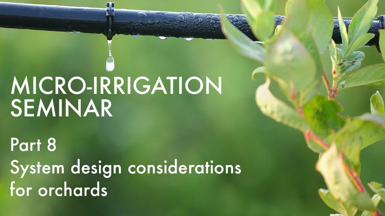 Micro-Irrigation Seminar, Pt. 8 of 14: Orchard System Design