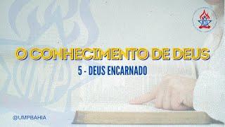 O Conhecimento de Deus: Deus encarnado • Rev. Adauto César • UMP Bahia
