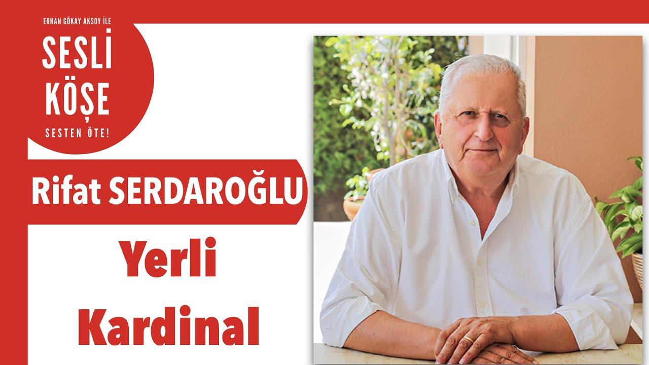 Rifat Serdaroğlu ''Yerli Kardinal'' - Sesli Köşe Yazısı 19 Ekim 2021 #Salı #Makale