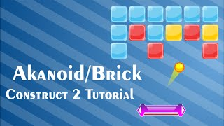 Akanoid (Brick) Game - Construct 2 Tutorial for Beginner
